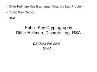 Public Key Cryptography Diffie-Hellman, Discrete Log, RSA