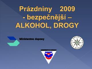 Prázdniny    2009  - bezpečnější – ALKOHOL, DROGY