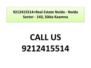 9212415514=Real Estate Noida - Noida Sector - 143, Sikka
