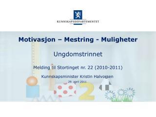 Motivasjon   Mestring - Muligheter  Ungdomstrinnet  Melding til Stortinget nr. 22 2010-2011