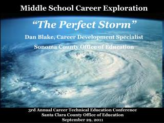 "Middle School Career Exploration ""The Perfect Storm"" Dan Blake, Career Development Specialist"