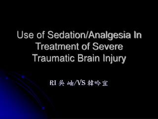 Use of Sedation/Analgesia In Treatment of Severe Traumatic Brain Injury