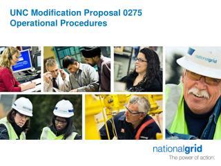 UNC Modification Proposal 0275  Operational Procedures