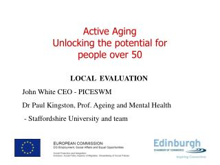 LOCAL   EVALUATION John  White  CEO -  PICESWM Dr  Paul  Kingston, Prof. Ageing and Mental Health