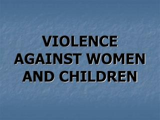 VIOLENCE  AGAINST WOMEN  AND CHILDREN