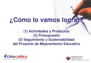 ¿Cómo lo vamos lograr? (1) Actividades y Productos  (2) Presupuesto