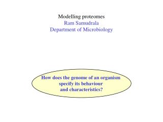 Modelling proteomes Ram Samudrala Department of Microbiology