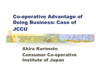 Co-operative Advantage of Doing Business: Case of JCCU