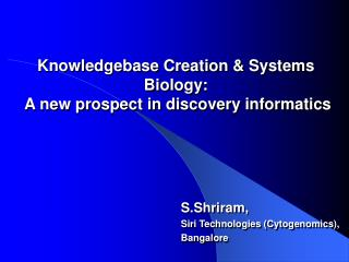 Knowledgebase Creation & Systems Biology:  A new prospect in discovery informatics