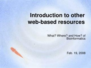 Introduction to other          web-based resources