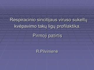 Respiracinio sincitijaus viruso sukeltų kvėpavimo takų ligų profilaktika. Pirmoji patirtis