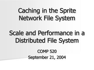 Caching in the Sprite Network File System Scale and Performance in a Distributed File System