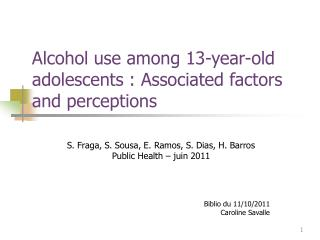 Alcohol use among 13-year-old adolescents : Associated factors and perceptions