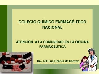 COLEGIO QU MICO FARMAC UTICO NACIONAL   ATENCI N  A LA COMUNIDAD EN LA OFICINA FARMAC UTICA               Dra. Q.F Lucy