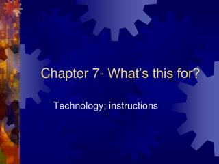 Chapter 7- What s this for