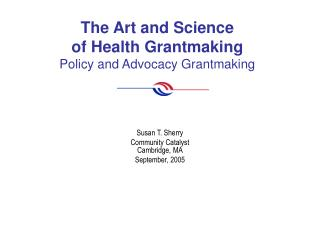 The Art and Science  of Health Grantmaking Policy and Advocacy Grantmaking