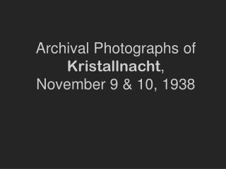 Archival Photographs of  Kristallnacht , November 9 & 10, 1938
