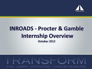 INROADS - Procter & Gamble  Internship Overview  October 2012