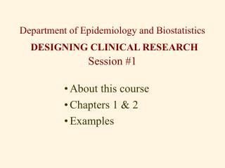 Department of Epidemiology and Biostatistics  DESIGNING CLINICAL RESEARCH Session 1