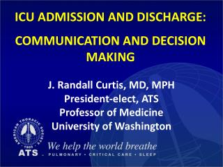 ICU ADMISSION AND DISCHARGE: Communication and Decision making