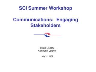 SCI Summer Workshop Communications:  Engaging Stakeholders