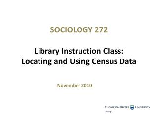 SOCIOLOGY 272  Library Instruction Class:  Locating and Using Census Data