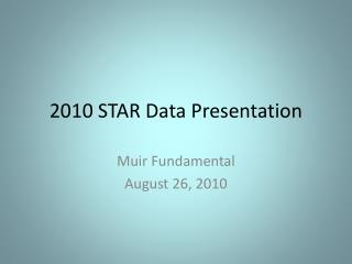 2010 STAR Data Presentation