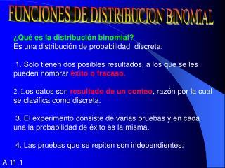 ¿Qué es la distribución binomial? Es una distribución de probabilidad  discreta.