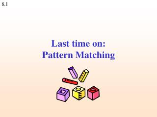 Last time on: Pattern Matching