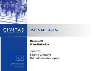 Measure 2 8 Noise Reduction 13.6.2012 Katerina Oktabcova  Usti nad Labem Municipality