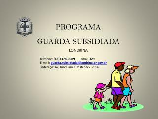PROGRAMA  GUARDA SUBSIDIADA LONDRINA
