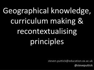 Geographical knowledge, curriculum making & recontextualising principles
