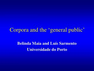 Corpora and the 'general public'