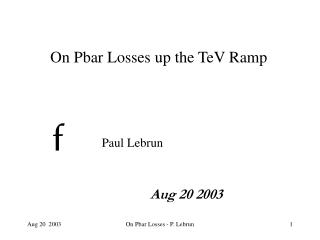 On Pbar Losses up the TeV Ramp