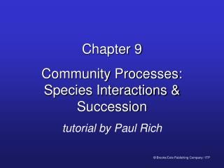 Chapter 9 Community Processes: Species Interactions  Succession tutorial by Paul Rich