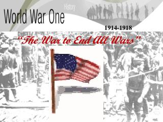 """""""The War to End All Wars"""""""