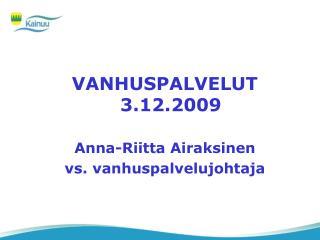 VANHUSPALVELUT 3.12.2009 Anna-Riitta Airaksinen vs. vanhuspalvelujohtaja