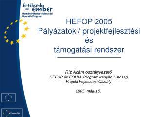 HEFOP 2005 Pályázatok / projektfejlesztési és  támogatási rendszer