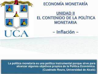 ECONOM�A MONETAR�A UNIDAD II EL CONTENIDO DE LA POL � TICA MONETARIA - Inflaci�n -