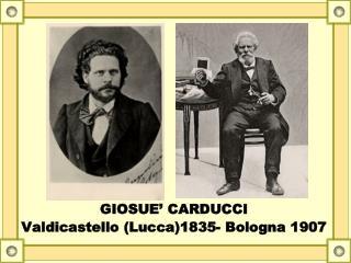 GIOSUE' CARDUCCI Valdicastello (Lucca)1835- Bologna 1907