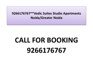 9266176767**Vedic Suites Studio Apartments Noida/Gr Noida