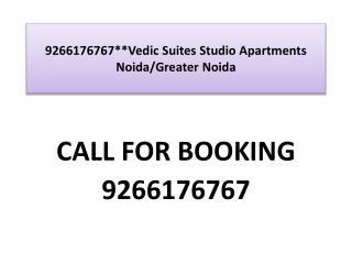 9266176767**Vedic Suites Studio Apartments Noida/Gr Noida