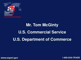 Mr. Tom McGinty U.S. Commercial Service U.S. Department of Commerce