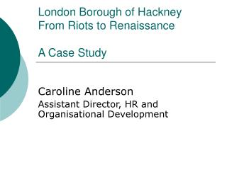 London Borough of Hackney  From Riots to Renaissance A Case Study