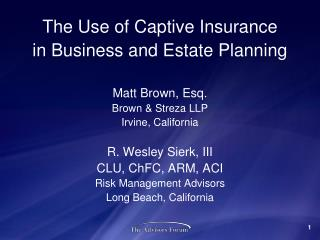 The Use of Captive Insurance in Business and Estate Planning Matt Brown, Esq. Brown & Streza LLP