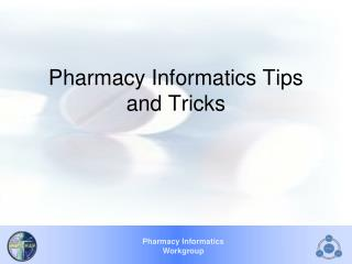 Pharmacy Informatics Tips and Tricks