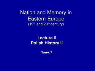 Nation and Memory in  Eastern Europe  (19 th  and 20 th  century)