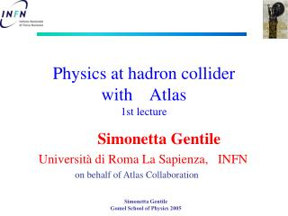 Physics at hadron collider  with    Atlas  1st lecture