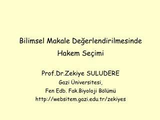 Bilimsel Makale Değerlendirilmesinde  Hakem Seçimi Prof.Dr.Zekiye SULUDERE Gazi Üniversitesi,