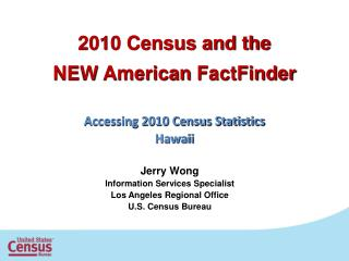2010 Census and the  NEW American  FactFinder Accessing 2010 Census Statistics Hawaii